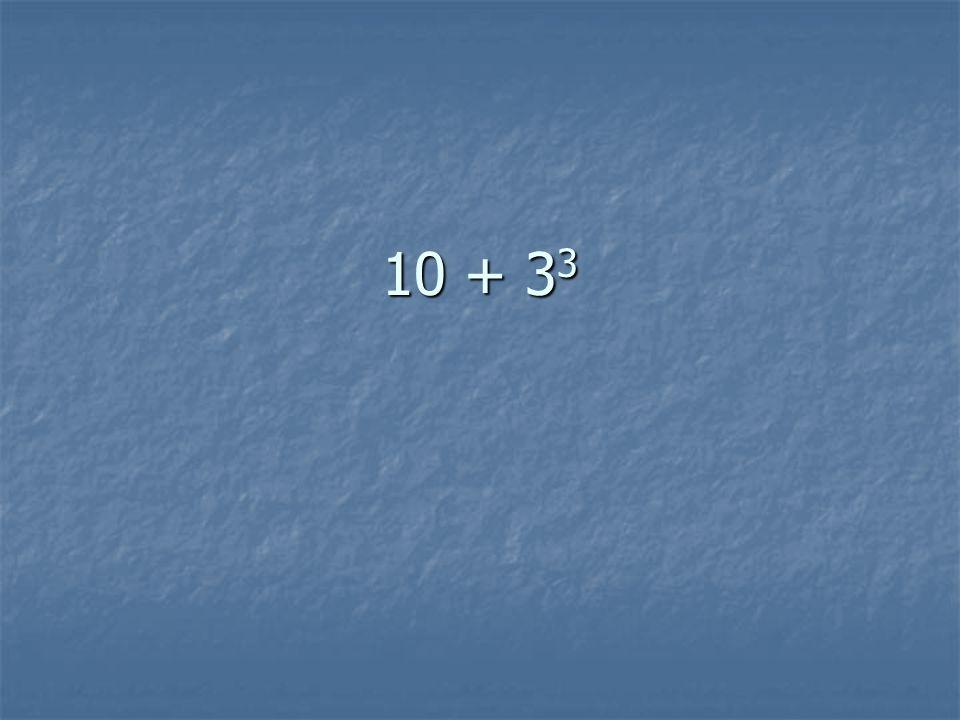 10 + 3 3