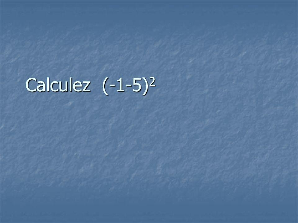 Calculez (-1-5) 2