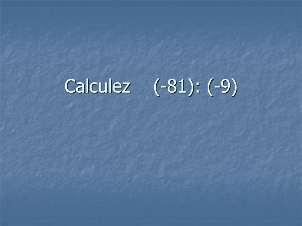 Calculez (-81): (-9)