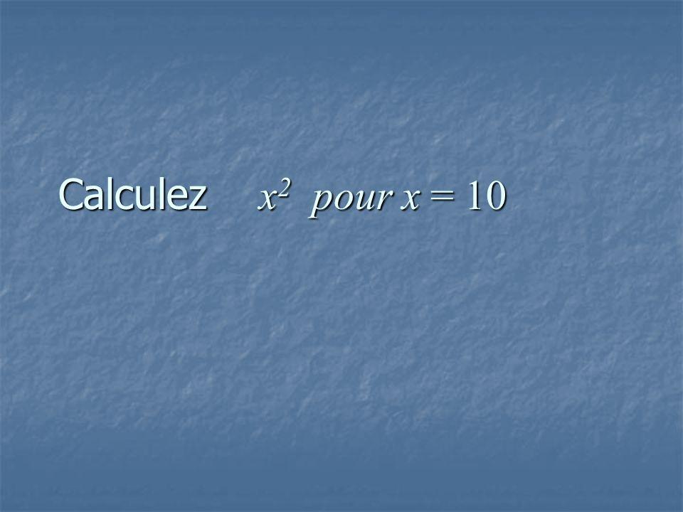 Calculez x 2 pour x = 10