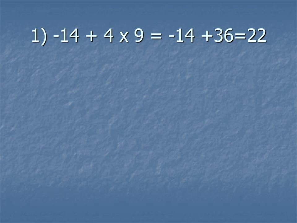 1) -14 + 4 x 9 = -14 +36=22
