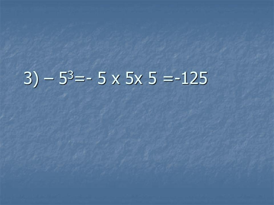 3) – 5 3 =- 5 x 5x 5 =-125