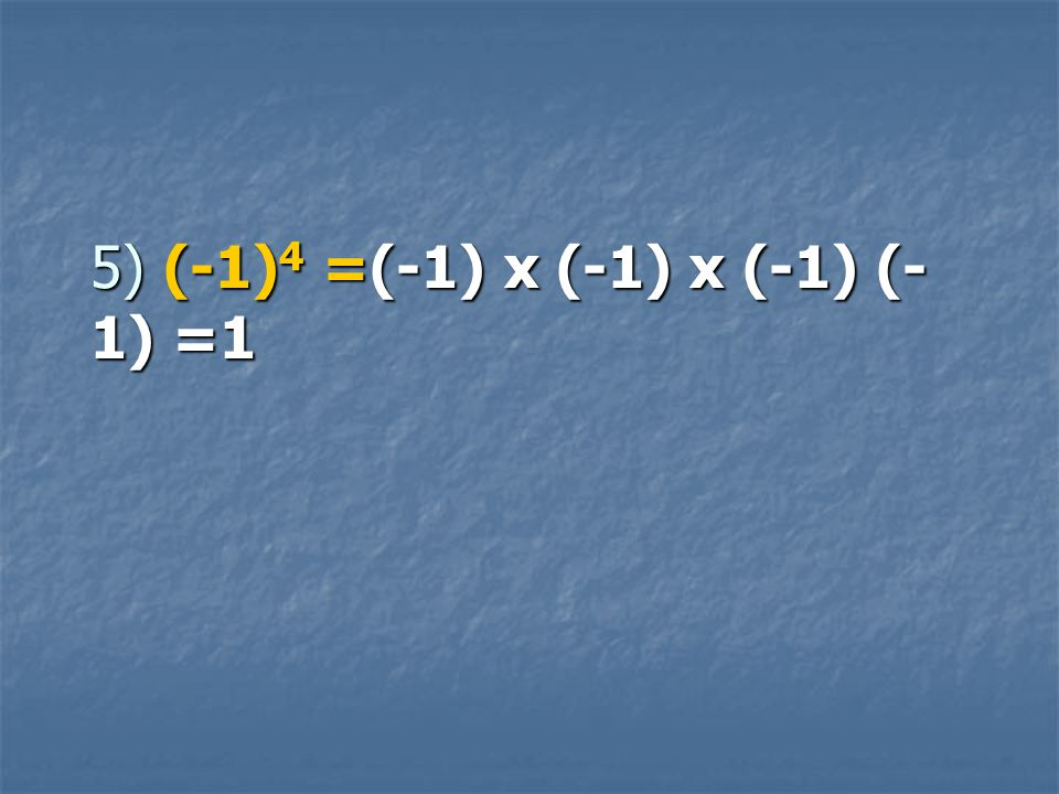5) (-1) 4 =(-1) x (-1) x (-1) (- 1) =1