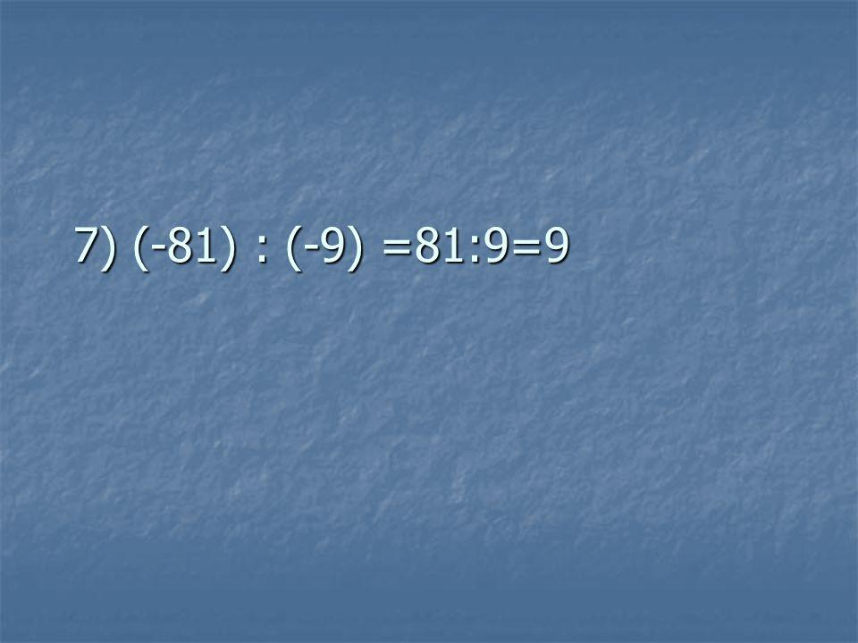 7) (-81) : (-9) =81:9=9