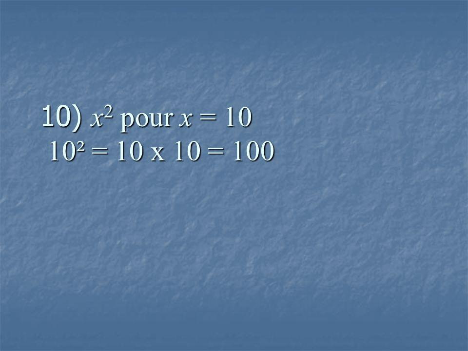 10) x 2 pour x = 10 10² = 10 x 10 = 100