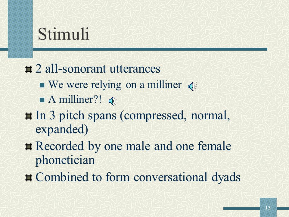 13 Stimuli 2 all-sonorant utterances We were relying on a milliner A milliner .