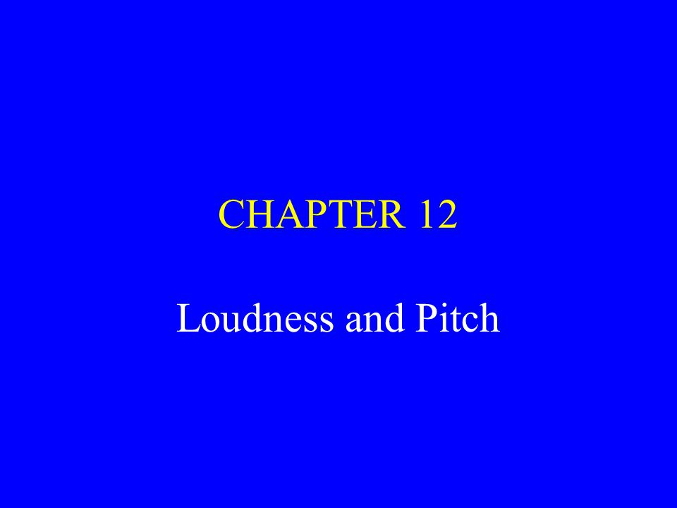 CHAPTER 12 Loudness and Pitch