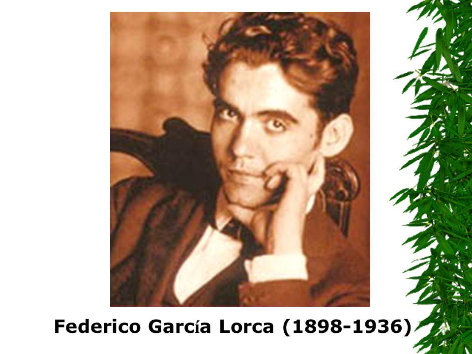 Federico Garc í a Lorca (1898-1936)