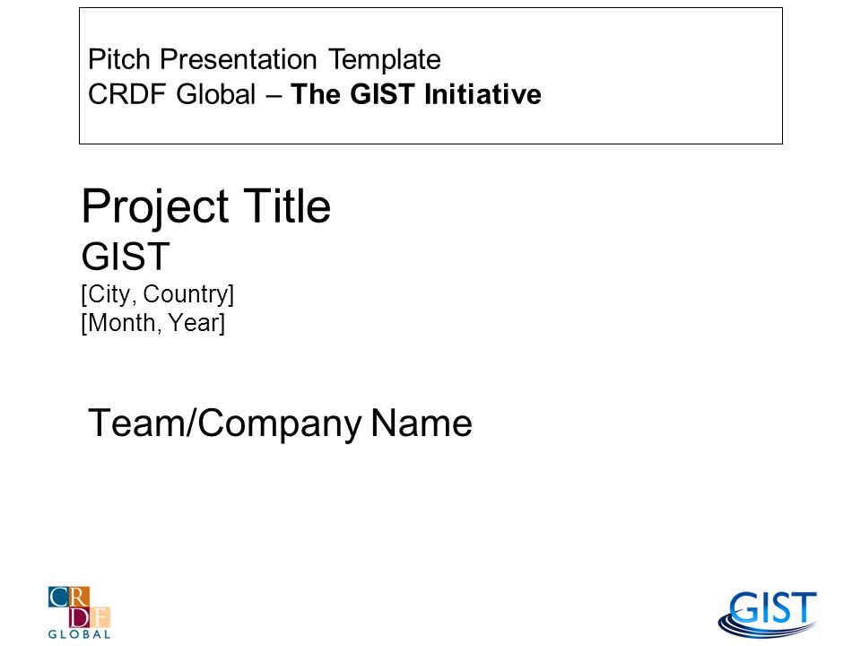 Project Title GIST [City, Country] [Month, Year] Team/Company Name Pitch Presentation Template CRDF Global – The GIST Initiative