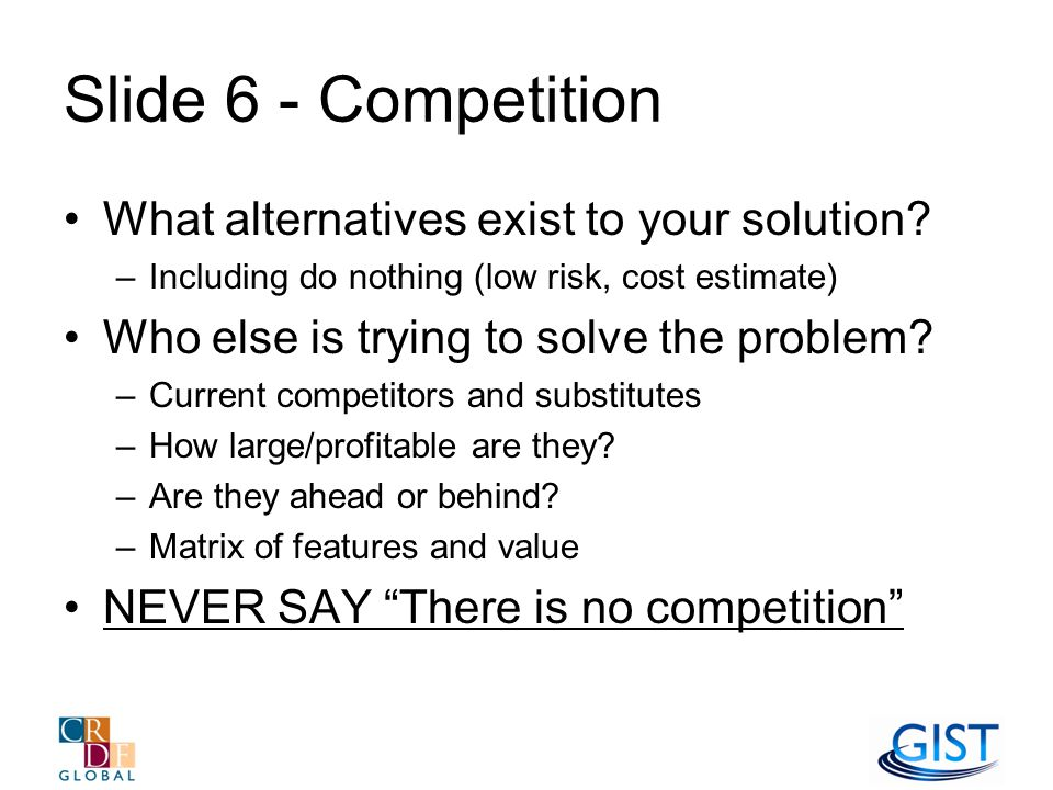 Slide 6 - Competition What alternatives exist to your solution.