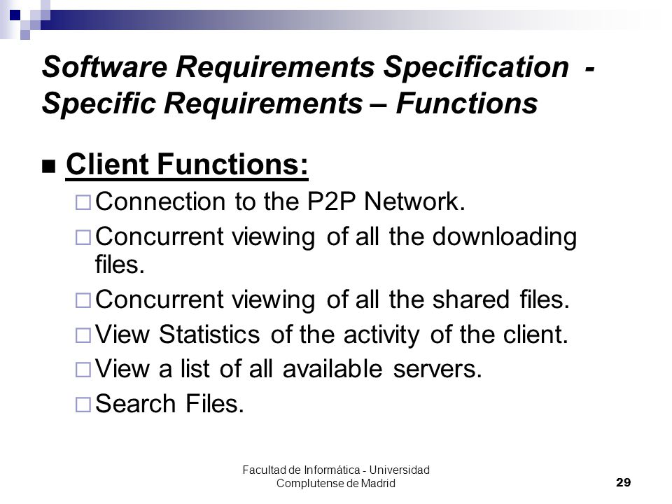 Facultad de Informática - Universidad Complutense de Madrid29 Software Requirements Specification - Specific Requirements – Functions Client Functions:  Connection to the P2P Network.