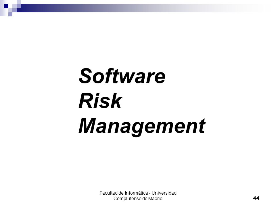 Facultad de Informática - Universidad Complutense de Madrid44 Software Risk Management