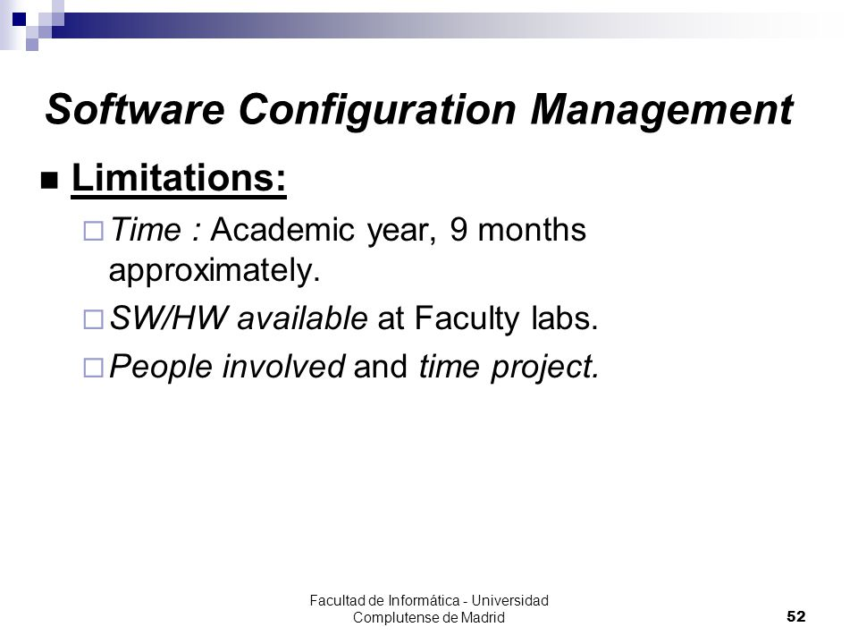 Facultad de Informática - Universidad Complutense de Madrid52 Software Configuration Management Limitations:  Time : Academic year, 9 months approximately.
