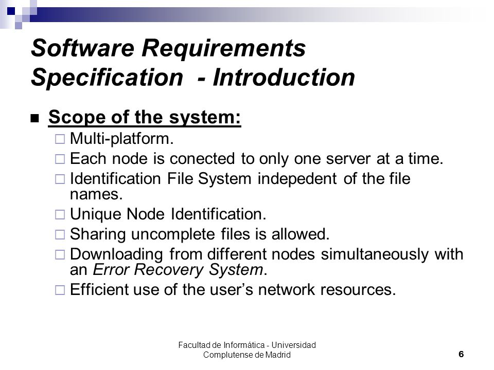 Facultad de Informática - Universidad Complutense de Madrid27 Software Requirements Specification - Specific Requirements – External Interfaces Client–Client Communication Interface (RE_IE_IClienteCliente):  A Client will connect to another Client in order to transfer desired file fragments.