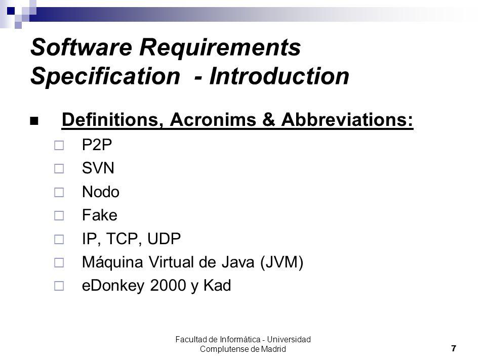 Facultad de Informática - Universidad Complutense de Madrid8 Software Requirements Specification - Introduction References:  The eMule Protocol Specification : http://www.sourceforge.netwww.sourceforge.net  Página oficial del emule: http://www.emule-project.netwww.emule-project.net  IEEE Std.