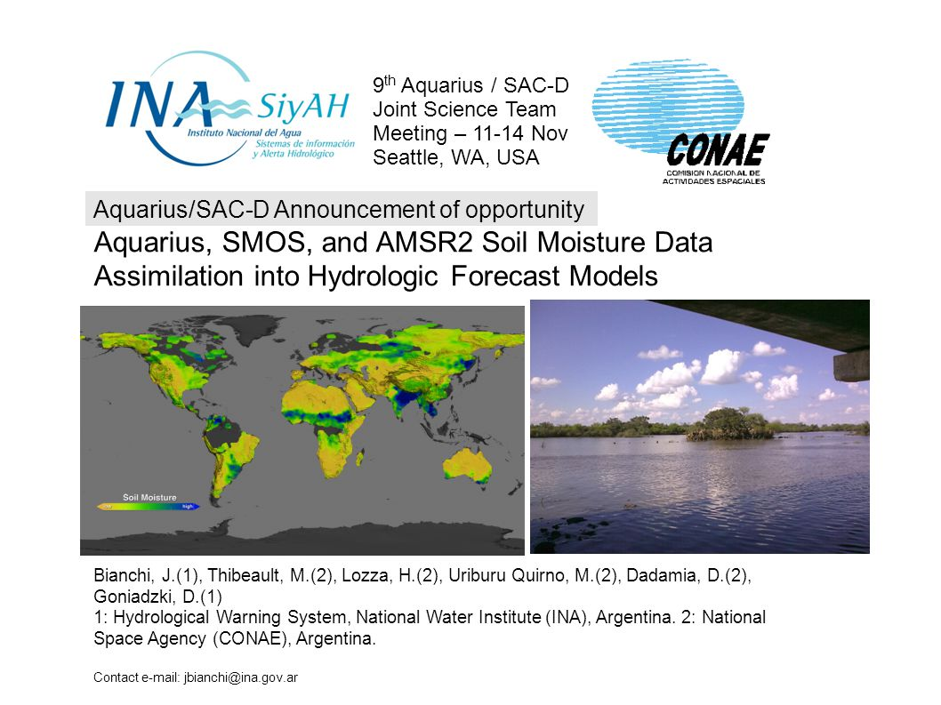 Aquarius, SMOS, and AMSR2 Soil Moisture Data Assimilation into Hydrologic Forecast Models Bianchi, J.(1), Thibeault, M.(2), Lozza, H.(2), Uriburu Quirno, M.(2), Dadamia, D.(2), Goniadzki, D.(1) 1: Hydrological Warning System, National Water Institute (INA), Argentina.