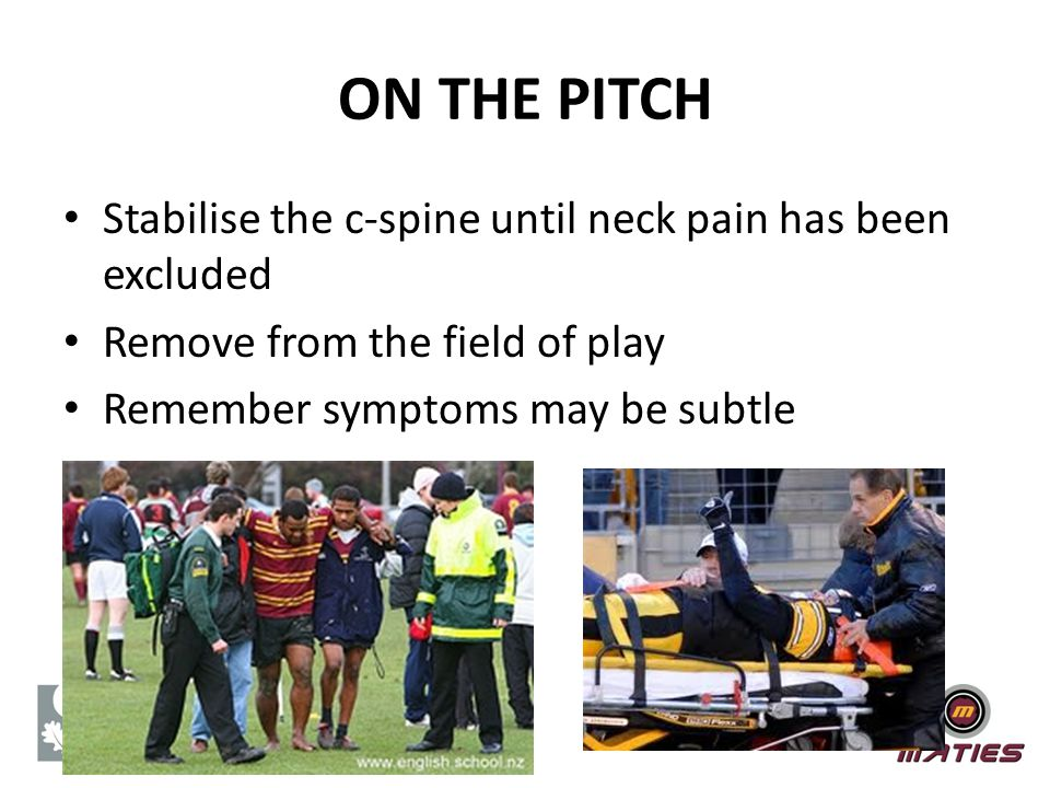 Stabilise the c-spine until neck pain has been excluded Remove from the field of play Remember symptoms may be subtle