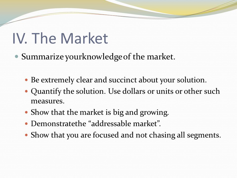 IV. The Market Summarize yourknowledge of the market.
