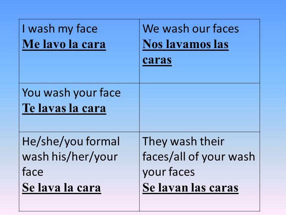 I get up Me levanto We get up Nos levantamos You get up Te levantas He/she/you formal gets up Se levanta They wash their faces/all of you get up Se levantan