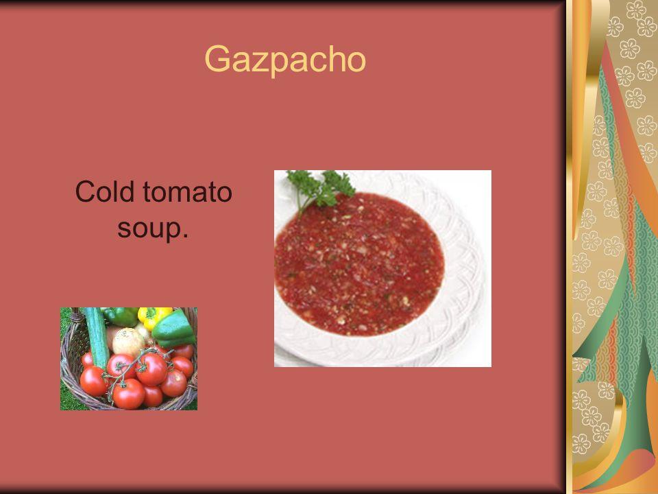 Gazpacho Cold tomato soup.
