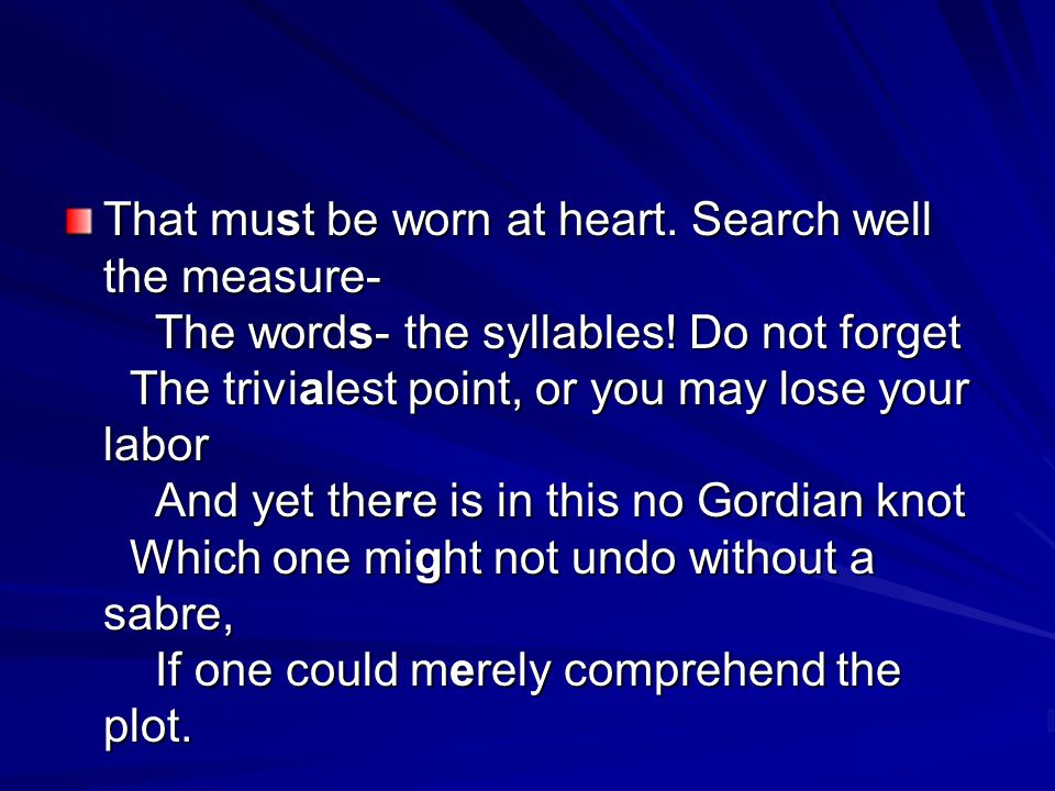 That must be worn at heart. Search well the measure- The words- the syllables.