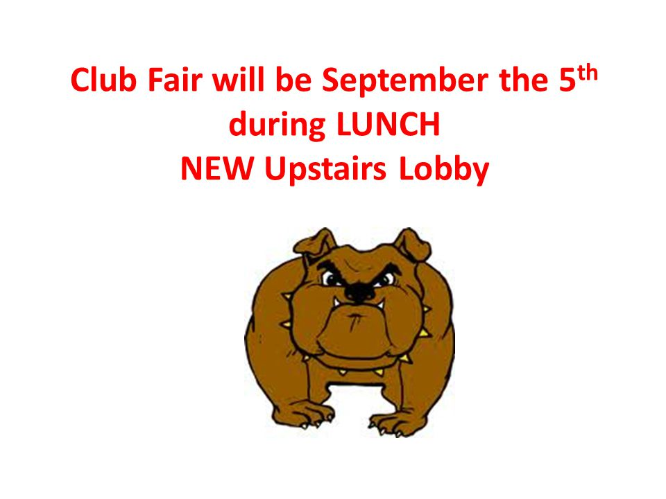 Club Fair will be September the 5 th during LUNCH NEW Upstairs Lobby
