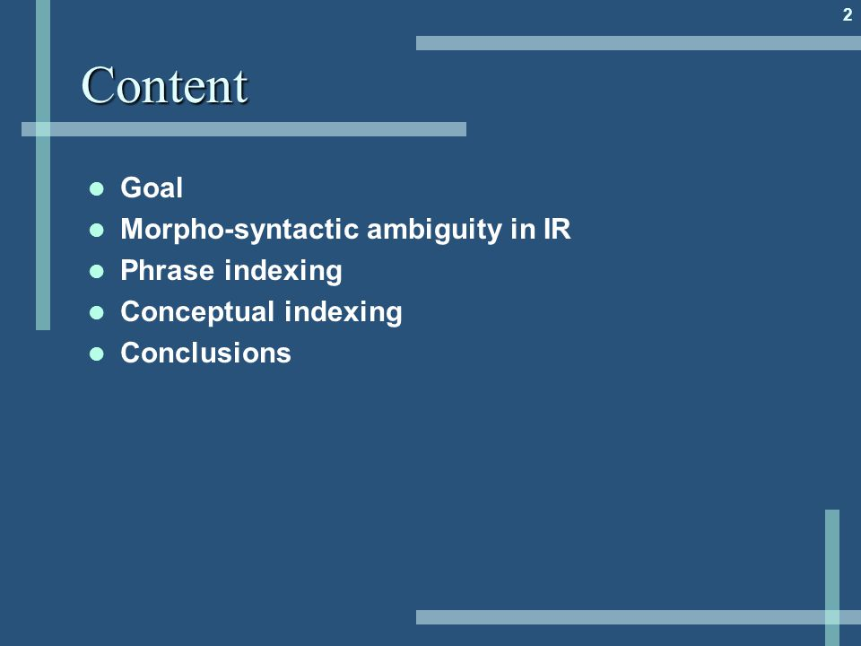 2Content Goal Morpho-syntactic ambiguity in IR Phrase indexing Conceptual indexing Conclusions
