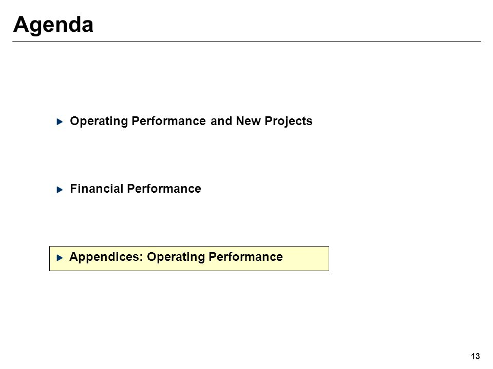 Agenda Operating Performance and New Projects Financial Performance Appendices: Operating Performance 13
