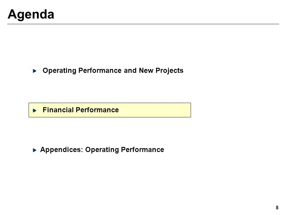 Agenda Operating Performance and New Projects Financial Performance Appendices: Operating Performance 8