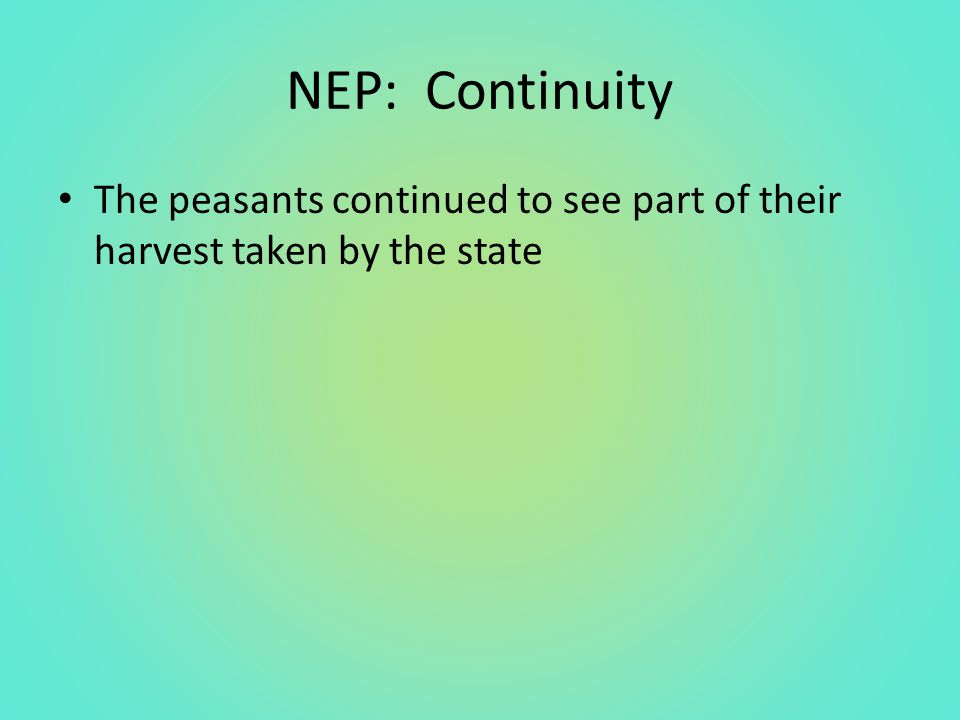 NEP: Continuity The peasants continued to see part of their harvest taken by the state