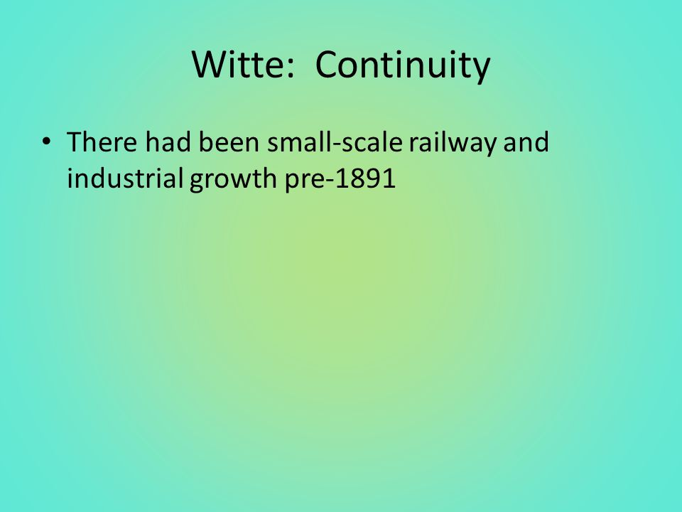 Witte: Continuity There had been small-scale railway and industrial growth pre-1891