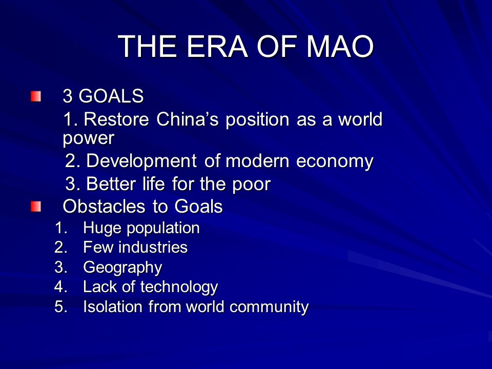 THE ERA OF MAO 3 GOALS 1. Restore China's position as a world power 2.
