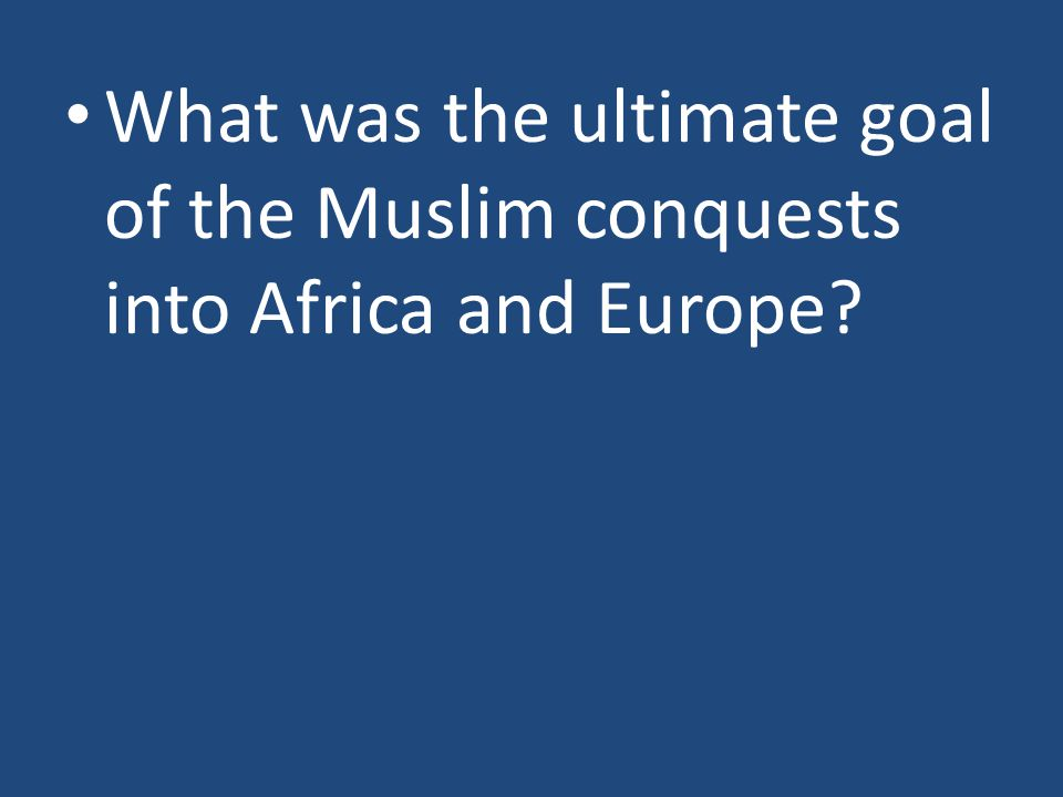 What was the ultimate goal of the Muslim conquests into Africa and Europe