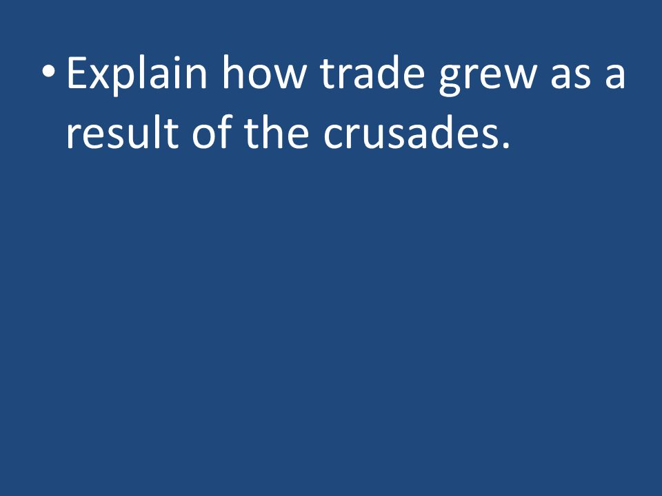 Explain how trade grew as a result of the crusades.