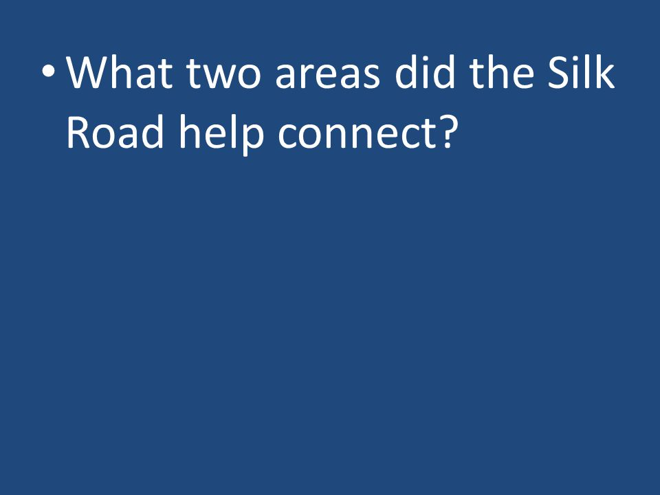 What two areas did the Silk Road help connect