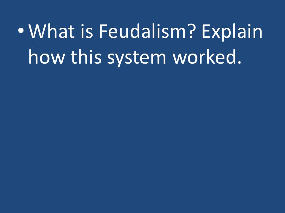 What is Feudalism Explain how this system worked.
