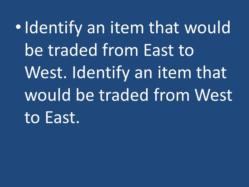 Identify an item that would be traded from East to West.
