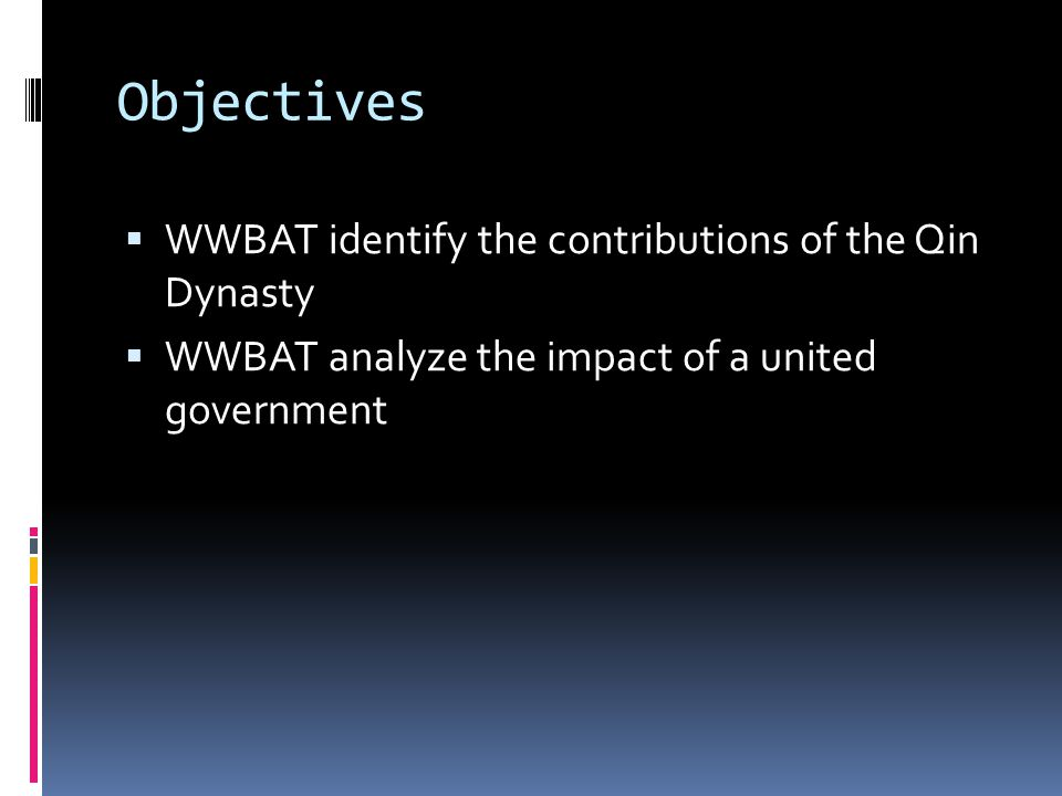 Objectives  WWBAT identify the contributions of the Qin Dynasty  WWBAT analyze the impact of a united government