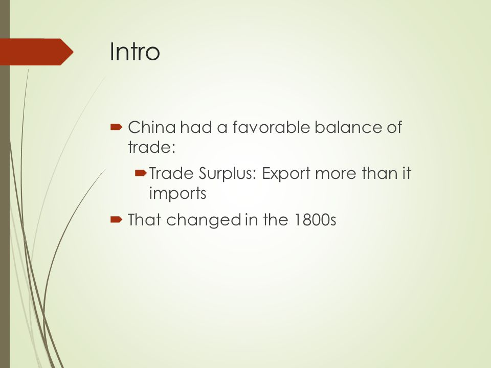 Intro  China had a favorable balance of trade:  Trade Surplus: Export more than it imports  That changed in the 1800s