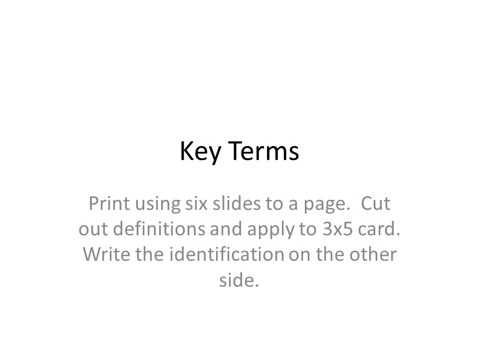 Key Terms Print using six slides to a page. Cut out definitions and apply to 3x5 card.