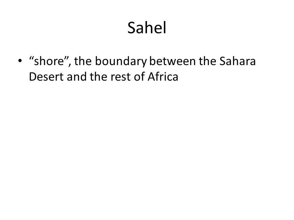 Sahel shore , the boundary between the Sahara Desert and the rest of Africa