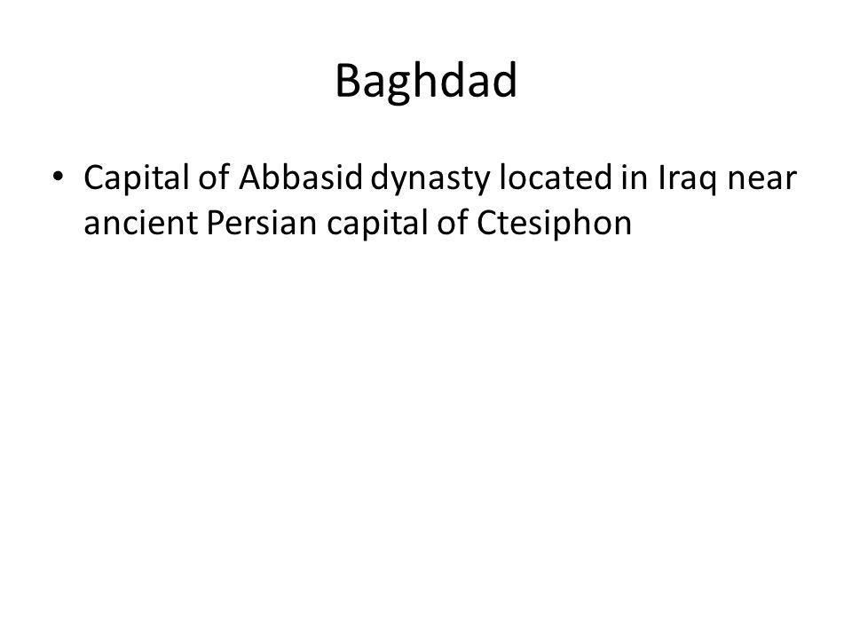 Baghdad Capital of Abbasid dynasty located in Iraq near ancient Persian capital of Ctesiphon