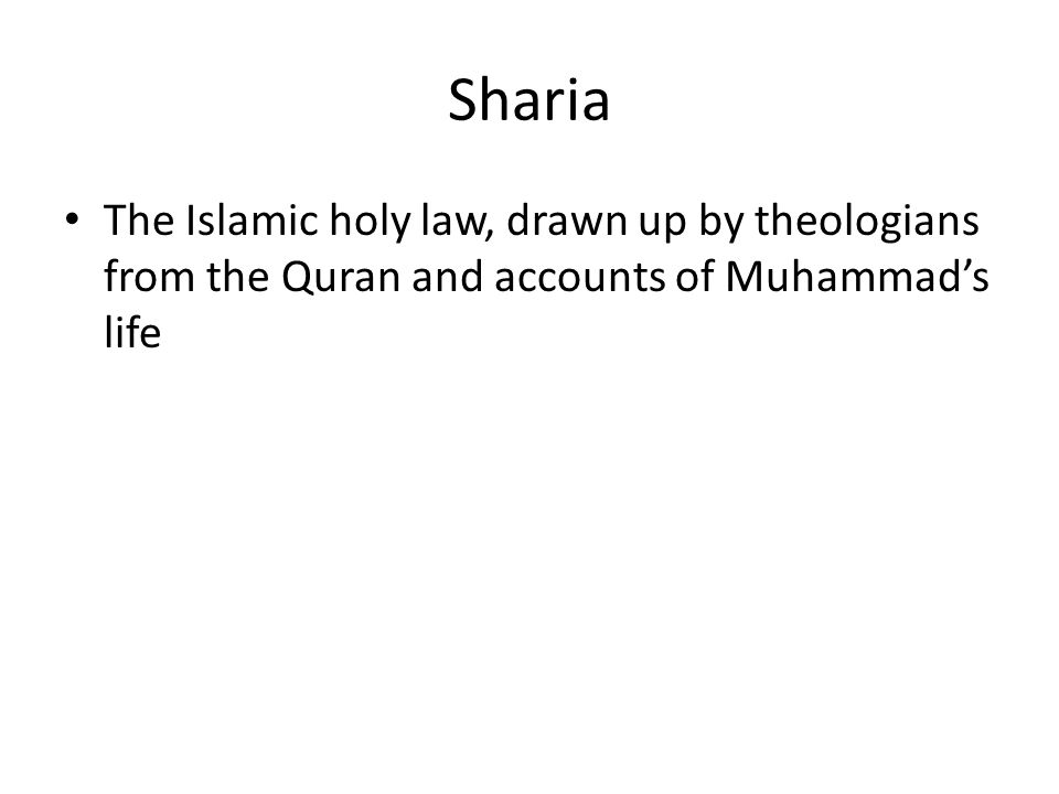 Sharia The Islamic holy law, drawn up by theologians from the Quran and accounts of Muhammad's life