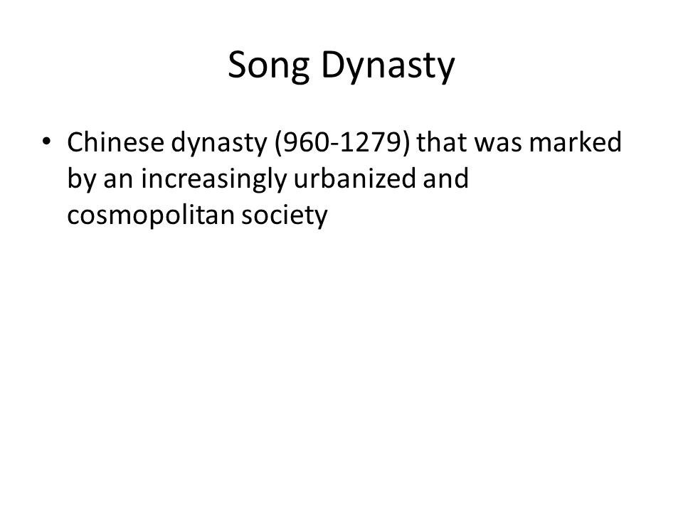 Song Dynasty Chinese dynasty (960-1279) that was marked by an increasingly urbanized and cosmopolitan society