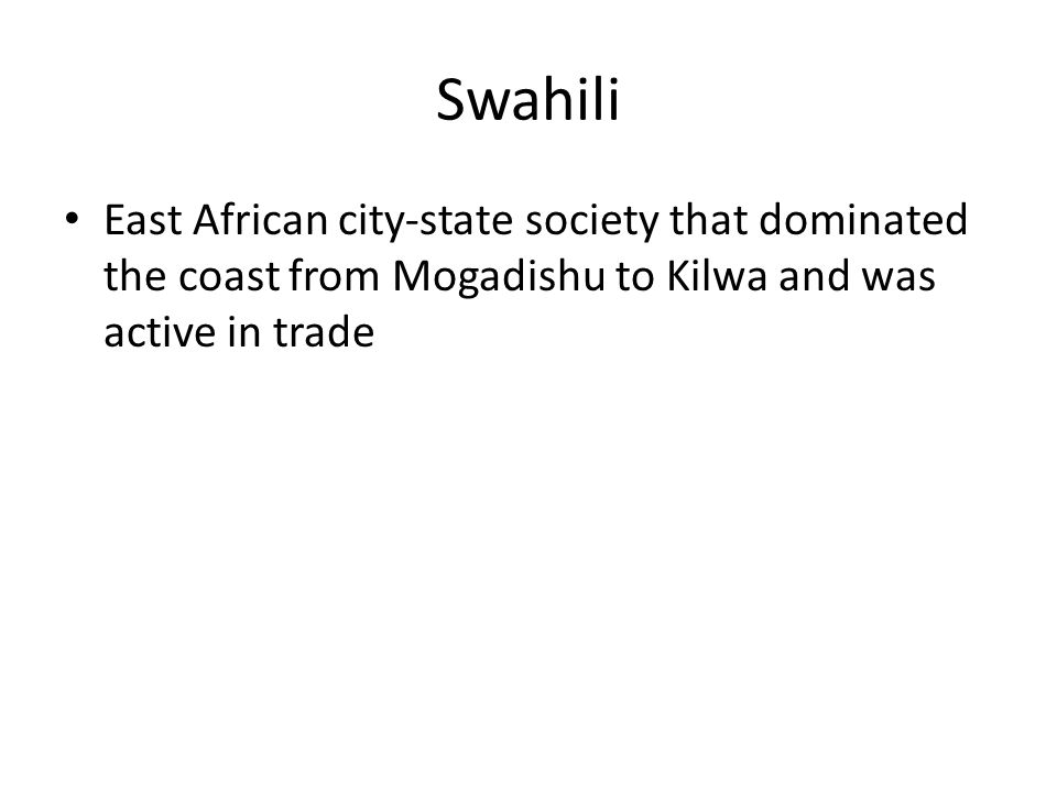 Swahili East African city-state society that dominated the coast from Mogadishu to Kilwa and was active in trade