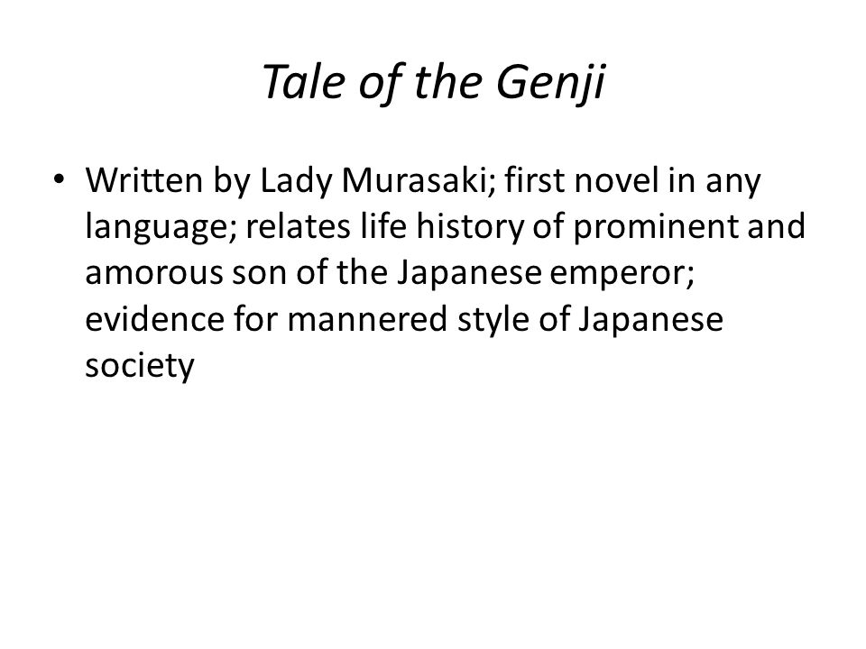 Tale of the Genji Written by Lady Murasaki; first novel in any language; relates life history of prominent and amorous son of the Japanese emperor; evidence for mannered style of Japanese society