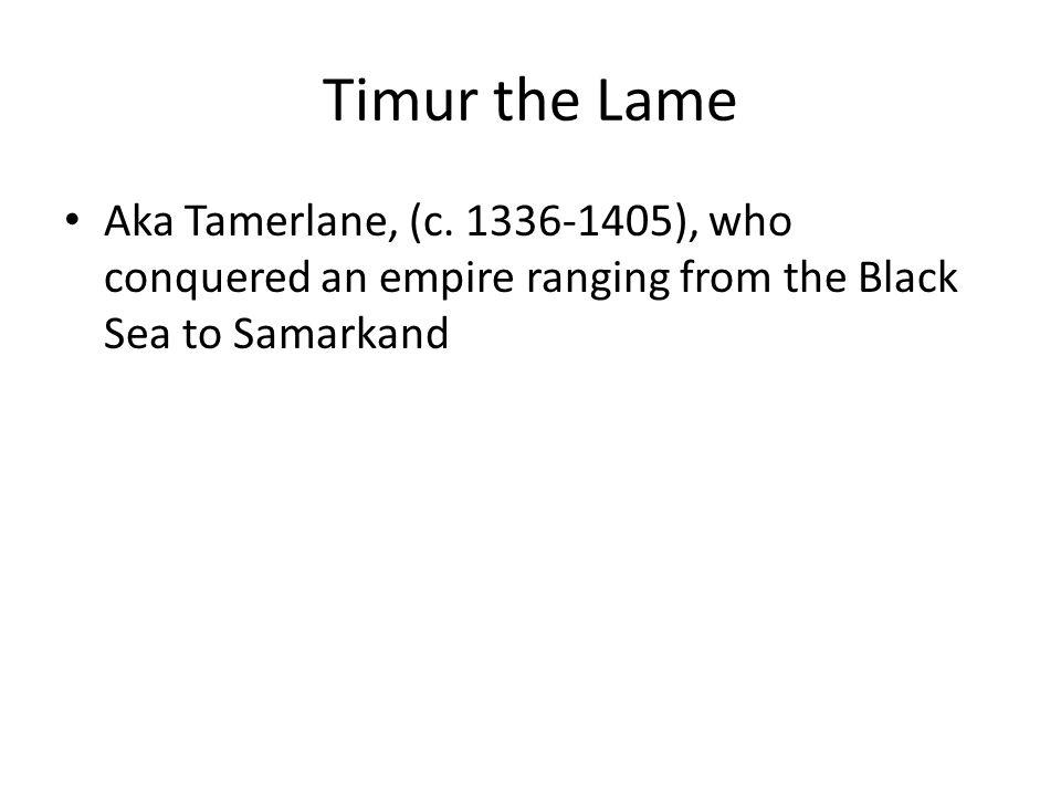 Timur the Lame Aka Tamerlane, (c.