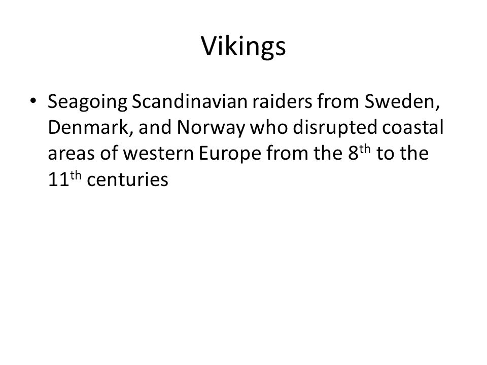 Vikings Seagoing Scandinavian raiders from Sweden, Denmark, and Norway who disrupted coastal areas of western Europe from the 8 th to the 11 th centuries