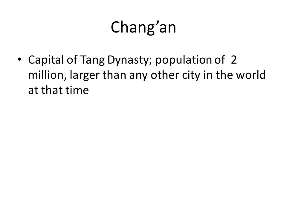 Chang'an Capital of Tang Dynasty; population of 2 million, larger than any other city in the world at that time
