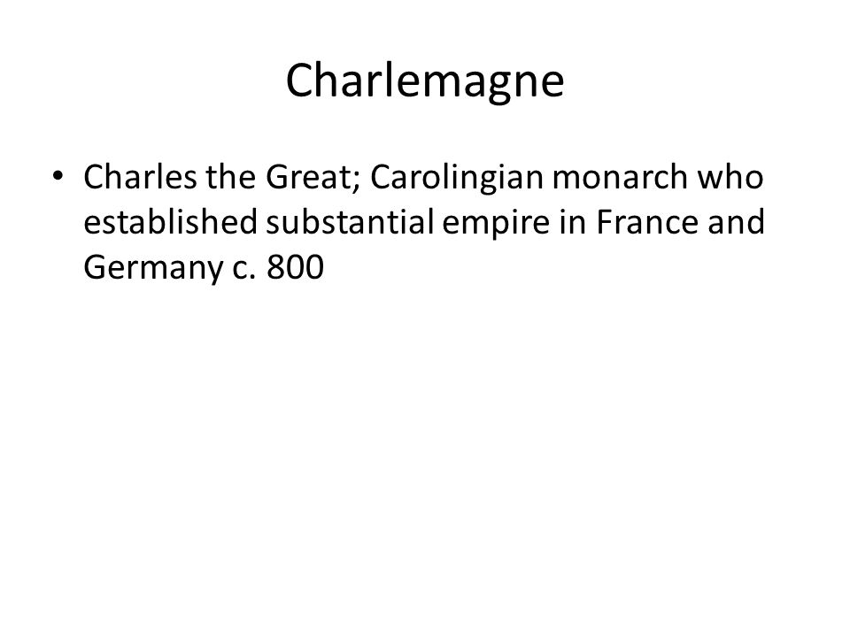 Charlemagne Charles the Great; Carolingian monarch who established substantial empire in France and Germany c.